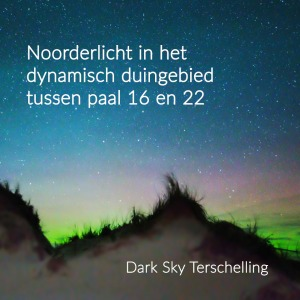 DarkSkyTerschelling: Noorderlicht in het dynamisch duingebied tussen paal 16 en 22